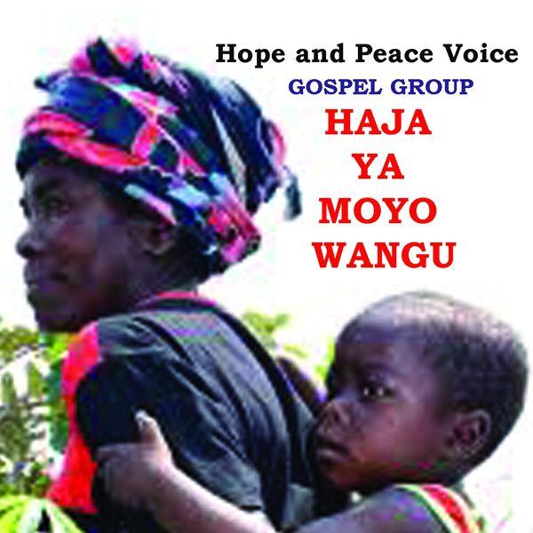 Hope and Peace Voices - Haja Ya Moyo Wangu (feat. DR. De-Joseph Kakisingi)