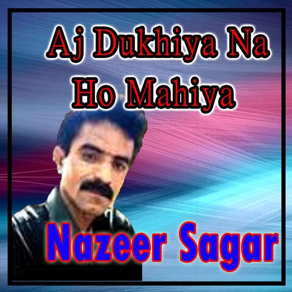 Nazeer Sagar - Aj Dukhiya Na Ho Mahiya - Single