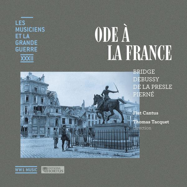 Fiat Cantus - Ode à la France (Les musiciens et la Grande Guerre, Vol.32)