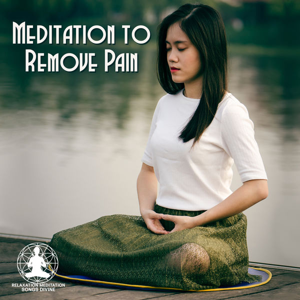 Relaxation Meditation Songs Divine - Meditation to Remove Pain