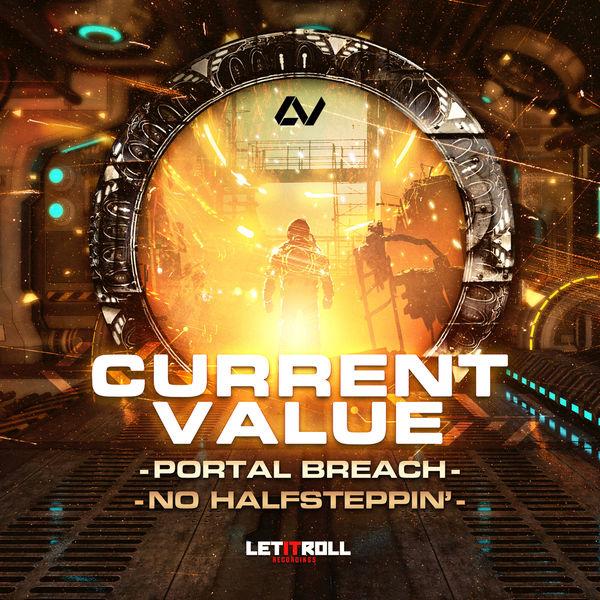 Current Value - Portal Breach / No Halfsteppin'