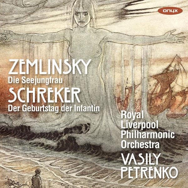 Royal Liverpool Philharmonic Orchestra - Zemlinsky: Die Seejungfrau, Schreker: Der Geburtstag der Infantin