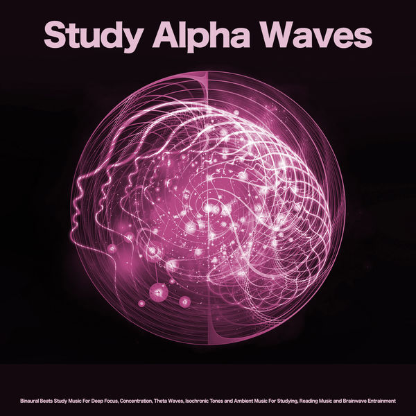 Binaural Beats Study Music - Study Alpha Waves: Binaural Beats Study Music For Deep Focus, Concentration, Theta Waves, Isochronic Tones and Ambient Music For Studying, Reading Music and Brainwave Entrainment