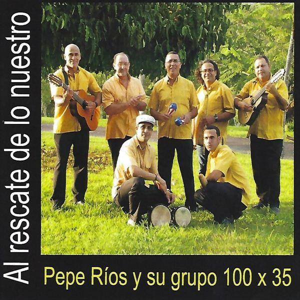 Pepe Ríos y Grupo 100x35 - Al Rescate de Lo Nuestro