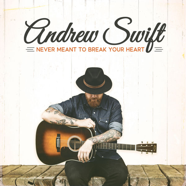 Andrew Swift - Never Meant To Break Your Heart