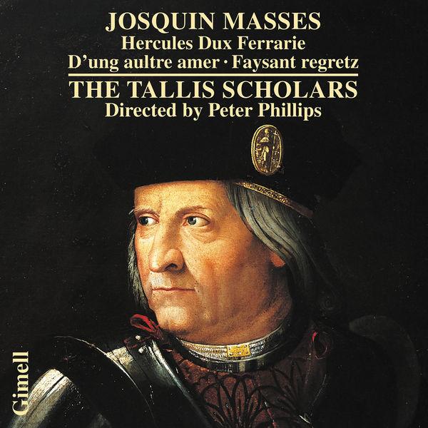 The Tallis Scholars - Josquin Masses - Missa Hercules Dux Ferrarie, Missa D'ung aultre amer & Missa Faysant regretz
