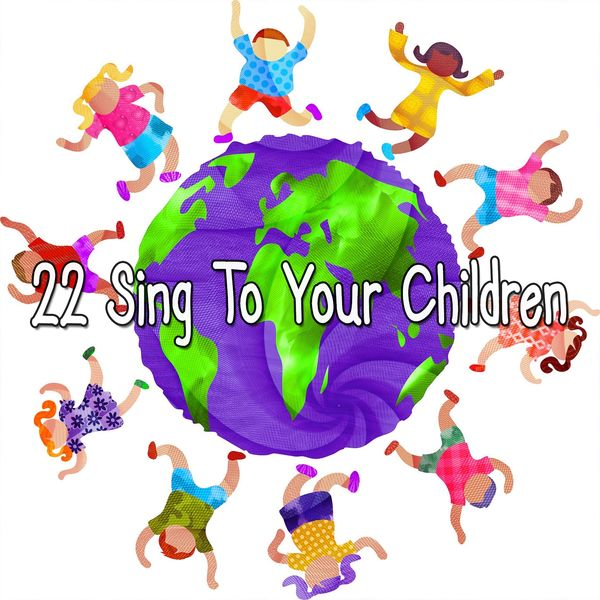 Canciones Para Niños - 22 Sing To Your Children