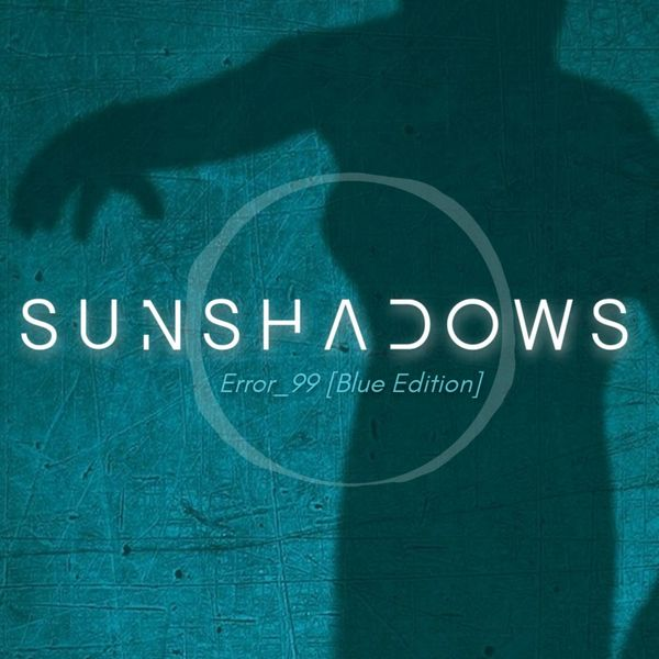 Sunshadows - Error_99 (Blue Edition)