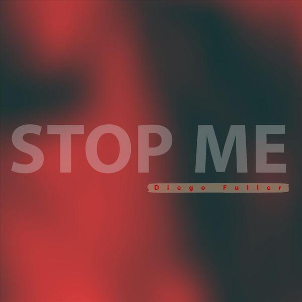 Diego Fuller - Stop Me