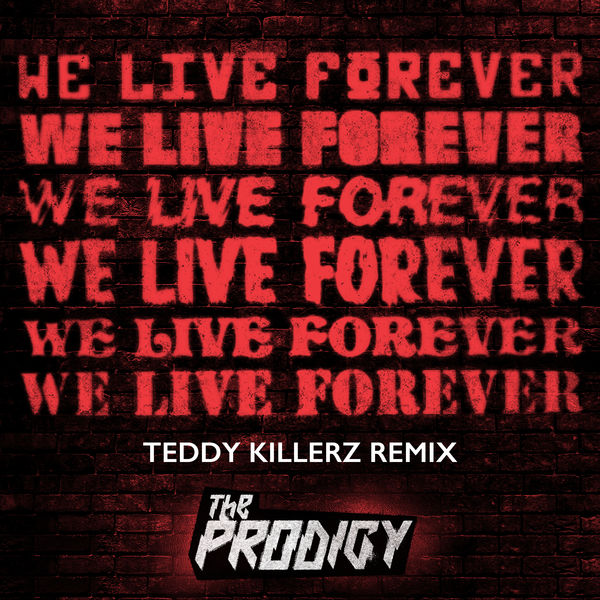The Prodigy - We Live Forever (Teddy Killerz Remix)