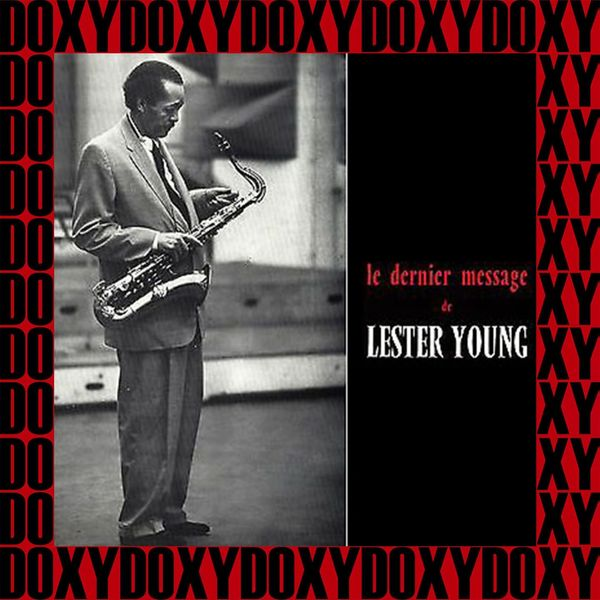 Lester Young - Le Dernier Message De Lester Young, His Last Recordings(Remastered Version) [Doxy Collection]