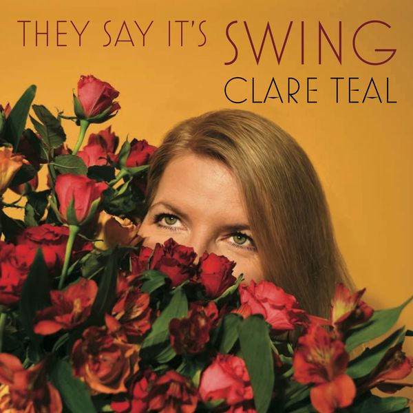 Clare Teal They Say It's Swing