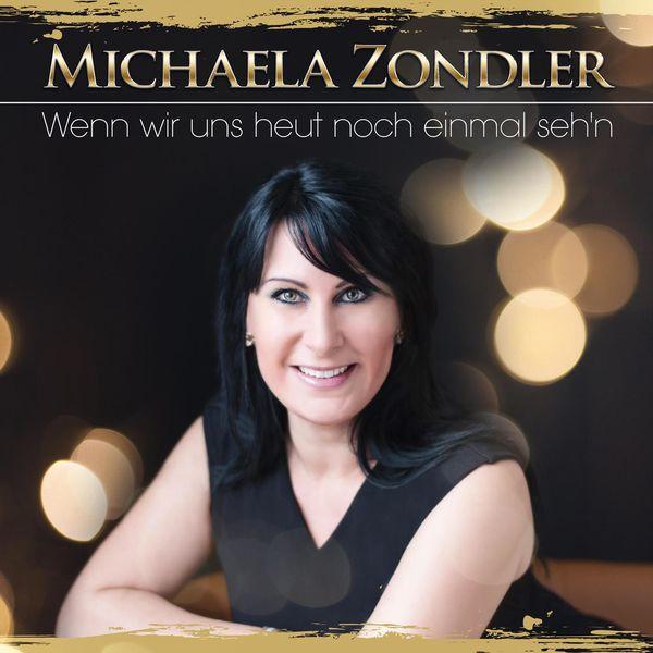 Michaela Zondler - Wenn wir uns heut noch einmal seh'n