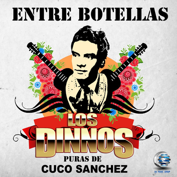 Los Dinnos - Entre Botellas. Puras de Cuco Sánchez