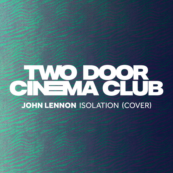 Two Door Cinema Club - Isolation