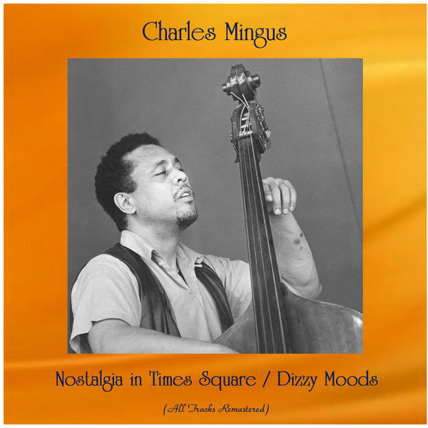 Charles Mingus - Nostalgia in Times Square / Dizzy Moods