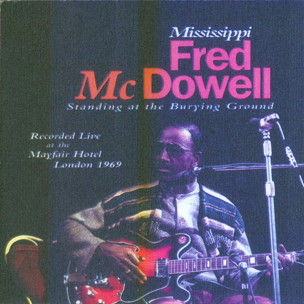 Mississippi Fred McDowell - Standing At The Burying Ground