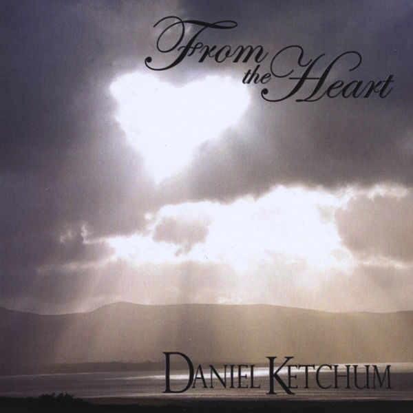 Daniel Ketchum - From The Heart