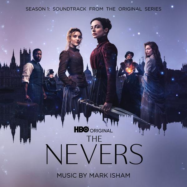 Mark Isham - The Nevers: Season 1 (Soundtrack from the HBO® Original Series)
