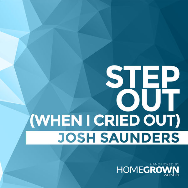 Josh Saunders - Step Out (When I Cried Out)