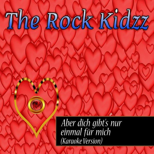 The Rock Kidzz - Aber dich gibt's nur einmal für mich (Karaoke Version)