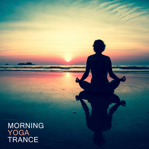 Morning Yoga Trance: Perfect Wake Up 2019 New Age Music, Songs for