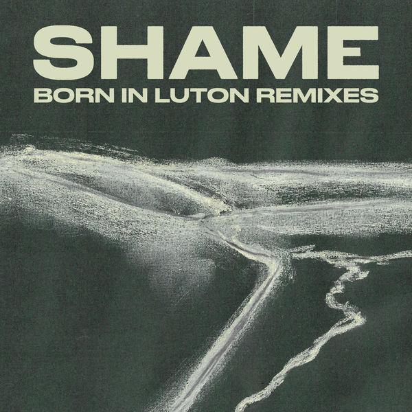 shame|Born in Luton Remixes