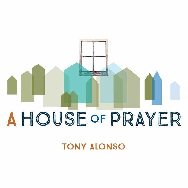 Tony Alonso - A House of Prayer