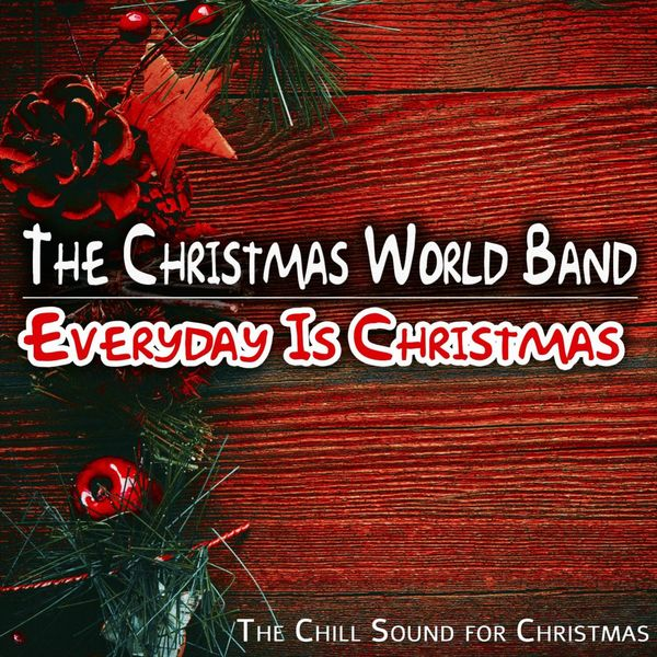 The Christmas World Band - Everyday Is Christmas (The Chill Sound for Christmas)