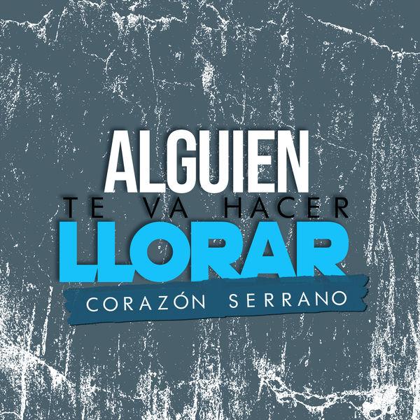 Corazón Serrano - Alguien Te Va Hacer Llorar