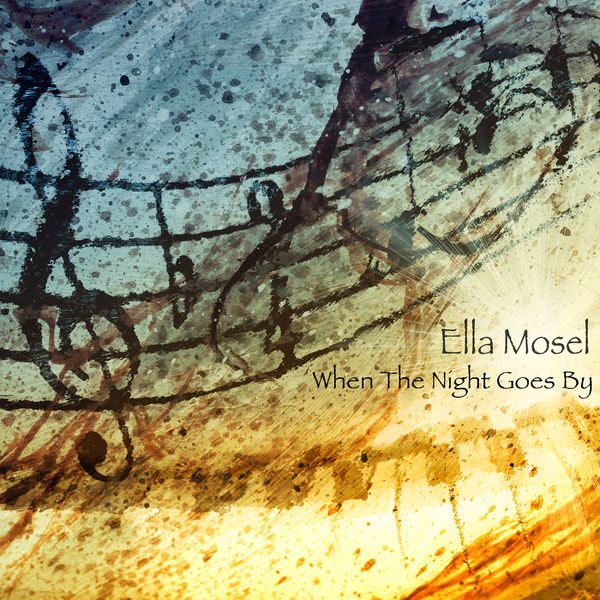 Ella Mosel - When The Night Goes By
