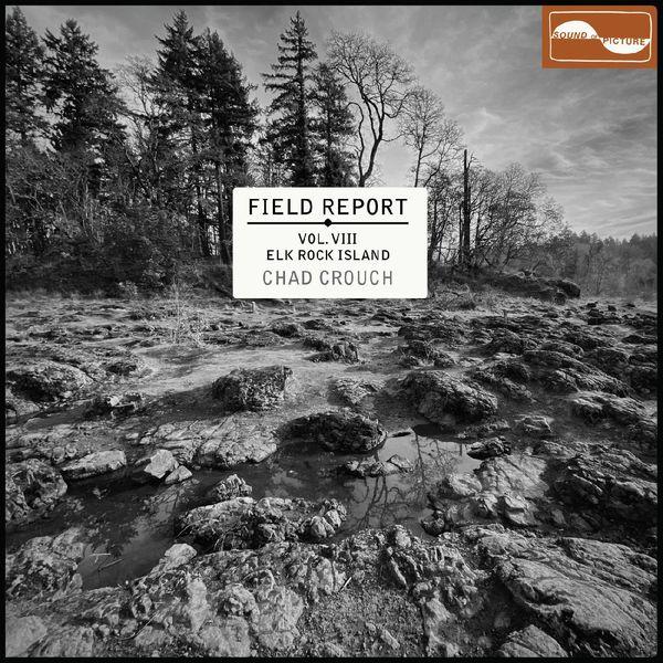 Chad Crouch - Field Report Vol. VIII: Elk Rock Island