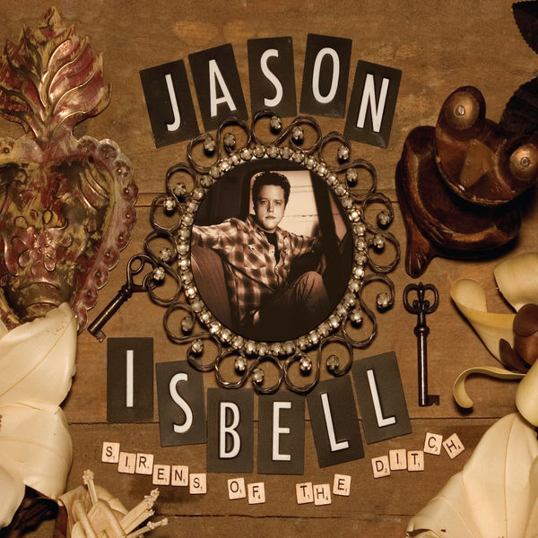 Jason Isbell - Sirens Of The Ditch (Deluxe Edition)
