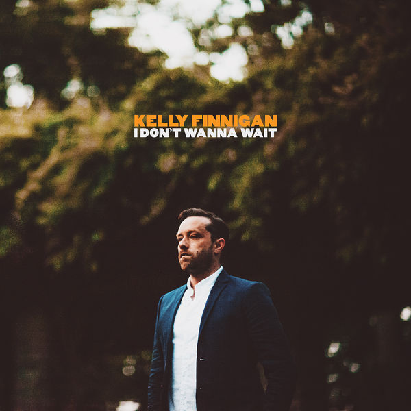 Kelly Finnigan - I Don't Wanna Wait