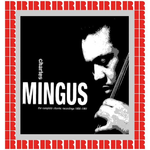 Charles Mingus - The Complete Atlantic Recordings 1955-1961 (Hd Remastered Edition)