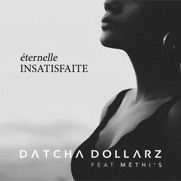 Datcha Dollar'z - Éternelle insatisfaite (feat. Methi's)