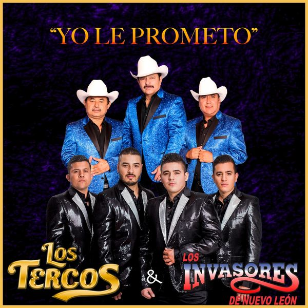 Los Tercos, Los Invasores De Nuevo León - Yo Le Prometo