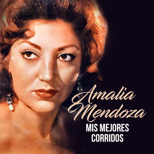 Amalia Mendoza - Mis Mejores Corridos