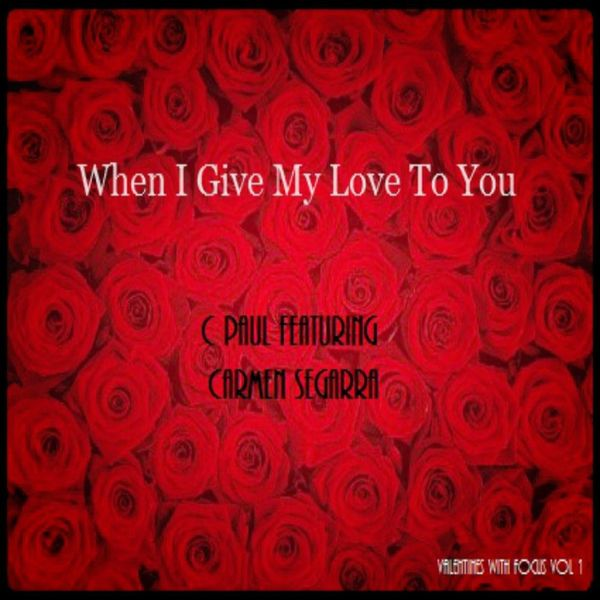 Paul C - When I Give My Love to You (feat. Carmen Segarra)