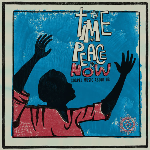 Various Artists - The Time for Peace Is Now - Gospel Music About Us