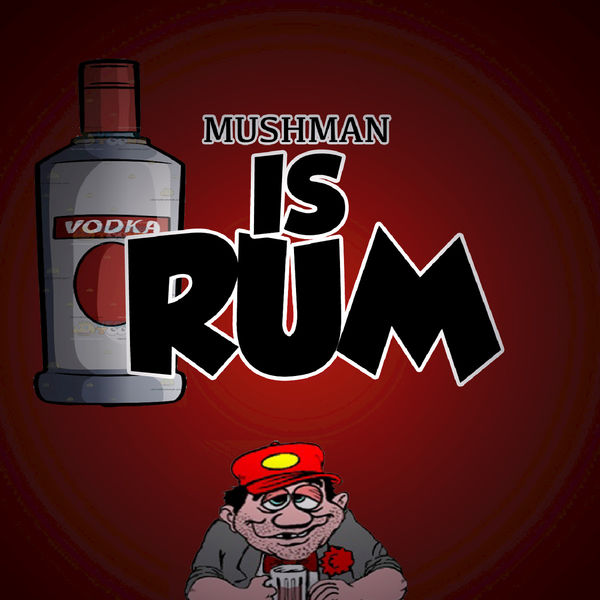 Mushman Is Rum