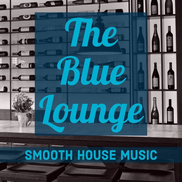 Various Artists - The Blue Lounge: Smooth House Music