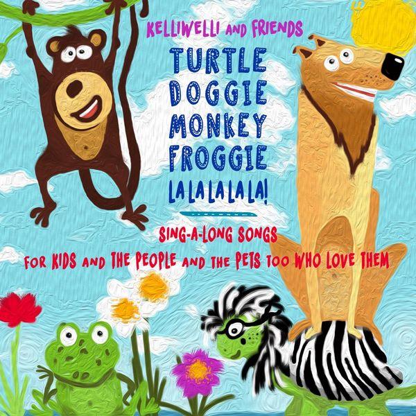 Kelli Welli|Turtle Doggie Monkey Froggie La La La La La! (feat. Timothy James Uecker)