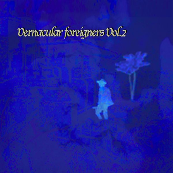 Various Artists - Vernacular Foreigners, Vol. 2