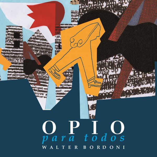 Walter Bordoni - Opio para Todos