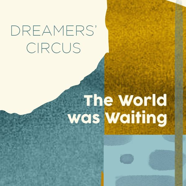 Dreamers' Circus - The World Was Waiting