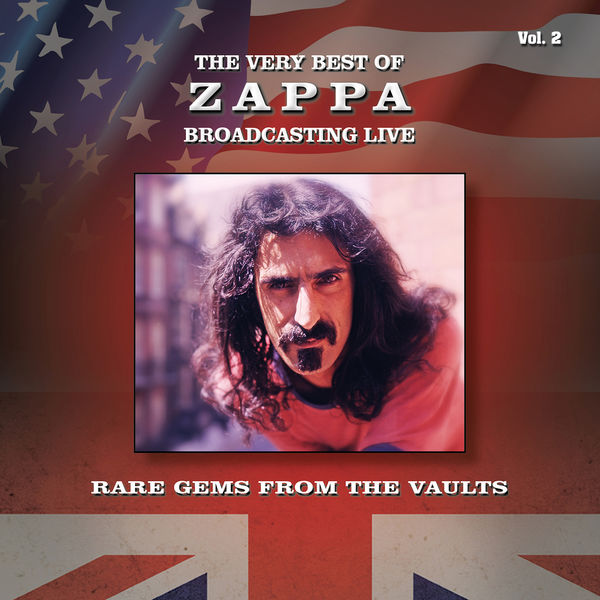 Zappa The Very Best of Zappa Broadcasting Live, Rare Gems from the Vaults, Vol. 2 (Remastered Radio Recording)