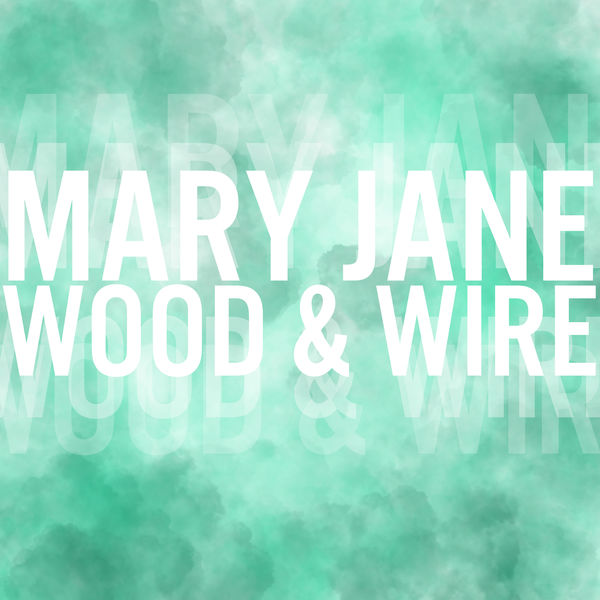 Mary Jane-Single | Wood & Wire – Download and listen to the album