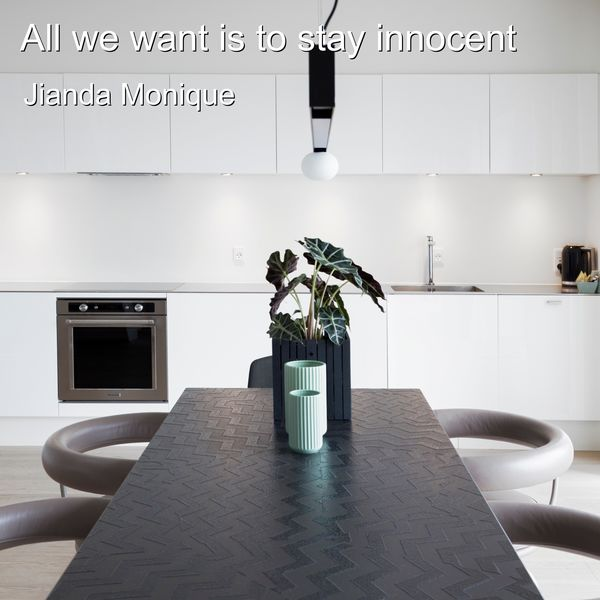 Jianda Monique - All We Want Is to Stay Innocent