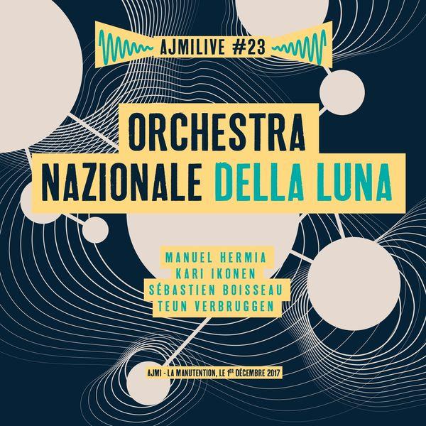 Orchestra Nazionale della Luna - Orchestra Nazionale Della Luna, Ajmilive, Vol. 23 (Live à la Manutention, le 1er décembre 2017)